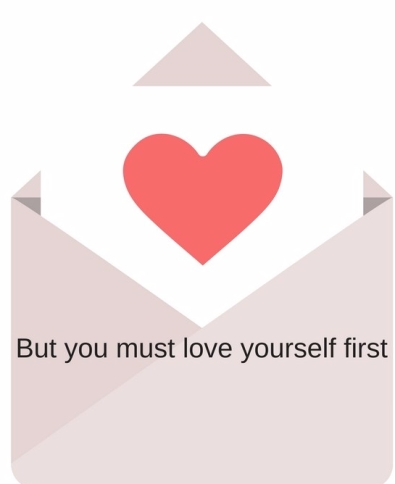 But you must love yourself first